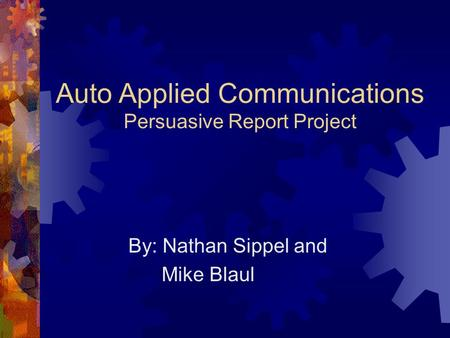 Auto Applied Communications Persuasive Report Project By: Nathan Sippel and Mike Blaul.