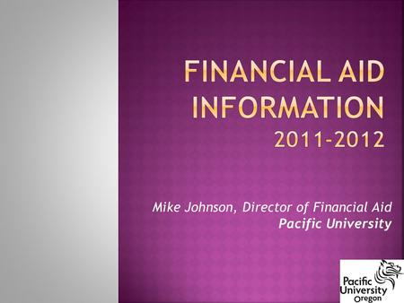 Mike Johnson, Director of Financial Aid Pacific University.