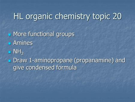 HL organic chemistry topic 20 More functional groups More functional groups Amines Amines NH 2 NH 2 Draw 1-aminopropane (propanamine) and give condensed.