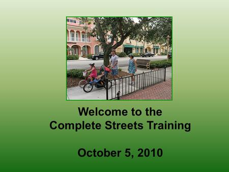 Welcome to the Complete Streets Training October 5, 2010.