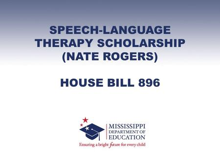SPEECH-LANGUAGE THERAPY SCHOLARSHIP (NATE ROGERS) HOUSE BILL 896.