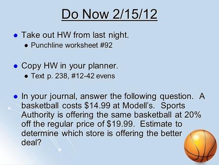 Do Now 2/15/12 Take out HW from last night. Copy HW in your planner.