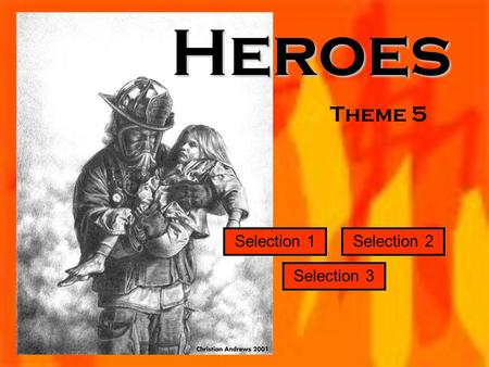 Theme 5 Selection 1 Selection 3 Selection 2Heroes.
