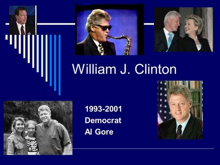 William J. Clinton 1993-2001 Democrat Al Gore.  Saturday Night Live Skit Saturday Night Live Skit.
