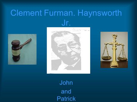 Clement Furman. Haynsworth Jr. John and Patrick Clement Furman Haynsworth Jr. was born on October 30th, 1912 here in Greenville. He attended Greenville.
