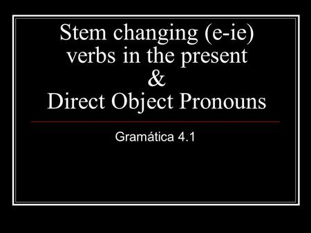 Stem changing (e-ie) verbs in the present & Direct Object Pronouns Gramática 4.1.