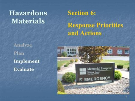 1 Hazardous Materials Section 6: Response Priorities and Actions Analyze Plan Implement Evaluate.