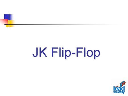 JKFlip-Flop JK Flip-Flop. Lecture Overview J-K Flip Flops Asynchronous Input Sample Flip Flop Applications.