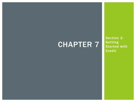 Section 2- Getting Started with Credit CHAPTER 7.