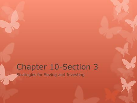 Chapter 10-Section 3 Strategies for Saving and Investing.