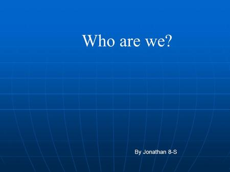 Who are we? By Jonathan 8-S. In Boston in early summer of 1765 we, a group of shopkeepers and artisans who called ourselves The Loyal Nine, began preparing.