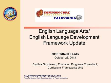 CALIFORNIA DEPARTMENT OF EDUCATION Tom Torlakson, State Superintendent of Public Instruction English Language Arts/ English Language Development Framework.