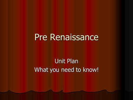 Pre Renaissance Unit Plan What you need to know!.