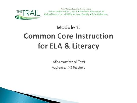Module 1: Common Core Instruction for ELA & Literacy Informational Text Audience: K-5 Teachers Area V Regional Superintendents of Schools Robert Daiber.