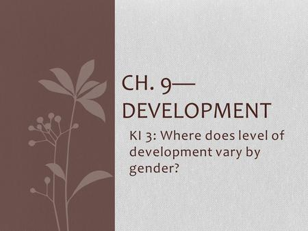 KI 3: Where does level of development vary by gender?