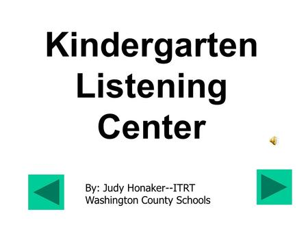 Kindergarten Listening Center By: Judy Honaker--ITRT Washington County Schools.