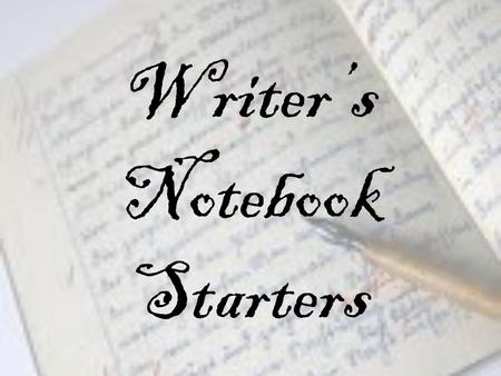 Writer's Notebook Starters. The earliest thing I can remember is ……..