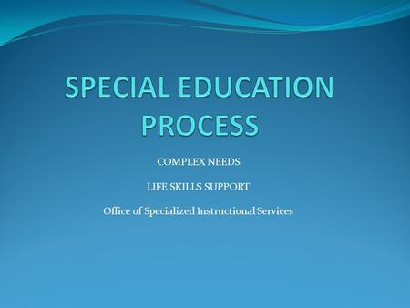 COMPLEX NEEDS LIFE SKILLS SUPPORT Office of Specialized Instructional Services.