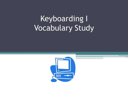 Keyboarding I Vocabulary Study