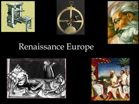 Renaissance Europe. Changes in Society Middle Ages: (Europe in the 4th - 14th centuries) –Feudal society (everyone has a master but the king and the Pope)