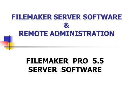 FILEMAKER SERVER SOFTWARE & REMOTE ADMINISTRATION FILEMAKER PRO 5.5 SERVER SOFTWARE.