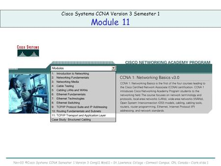 Nov-03 ©Cisco Systems CCNA Semester 1 Version 3 Comp11 Mod11 – St. Lawrence College – Cornwall Campus, ON, Canada – Clark slide 1 Cisco Systems CCNA Version.