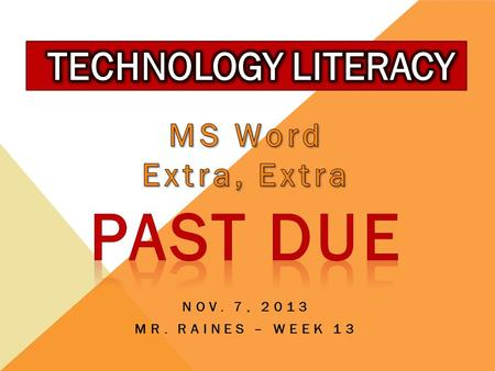 NOV. 7, 2013 MR. RAINES – WEEK 13. OBJECTIVES:  Last Day!  Extra, Extra…  Word 1.