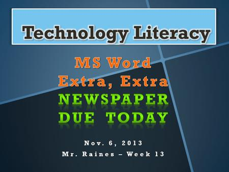 Nov. 6, 2013 Mr. Raines – Week 13. Objectives:  Complete  Extra, Extra…  Word 1.