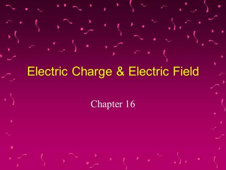 Electric Charge & Electric Field