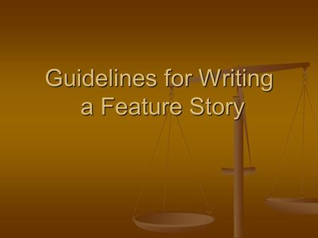Guidelines for Writing a Feature Story Choose a single focus and interview only on that--do not do a biography. Feature leads may be more than one paragraph.