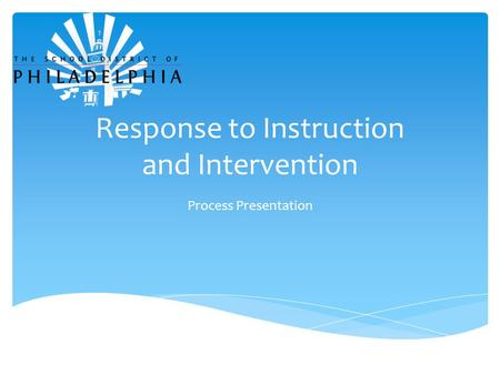 Response to Instruction and Intervention Process Presentation.
