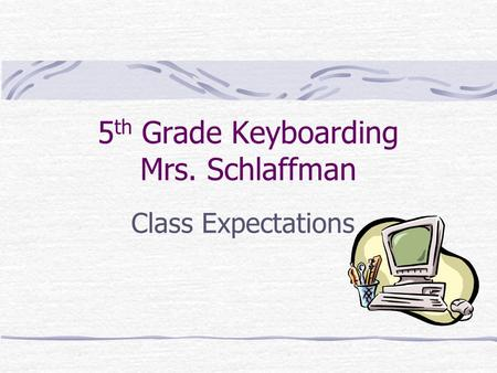 5 th Grade Keyboarding Mrs. Schlaffman Class Expectations.