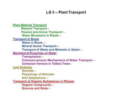 LG 3 – Plant Transport Plant Material Transport Material Transport – Passive and Active Transport – Water Movement in Plants – Transport in Roots Water.