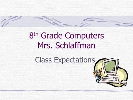 8 th Grade Computers Mrs. Schlaffman Class Expectations.