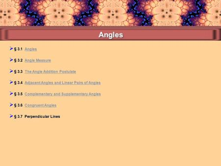  § 3.1 Angles Angles  § 3.4 Adjacent Angles and Linear Pairs of Angles Adjacent Angles and Linear Pairs of AnglesAdjacent Angles and Linear Pairs of.