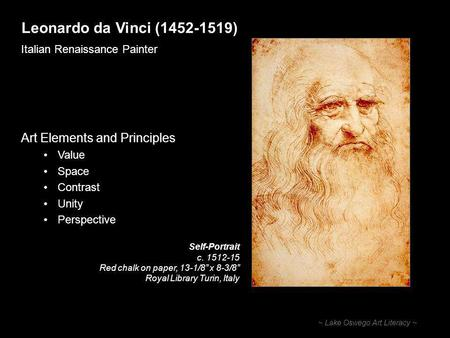 Leonardo da Vinci (1452-1519) Italian Renaissance Painter ~ Lake Oswego Art Literacy ~ Art Elements and Principles Value Space Contrast Unity Perspective.