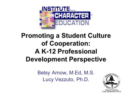 Promoting a Student Culture of Cooperation: A K-12 Professional Development Perspective Betsy Arnow, M.Ed, M.S. Lucy Vezzuto, Ph.D. TM.