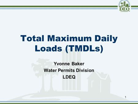 Total Maximum Daily Loads (TMDLs) 1 Yvonne Baker Water Permits Division LDEQ.