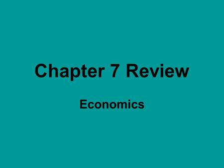 Chapter 7 Review Economics. 1 The person or group that buys a franchise. Franchisee.