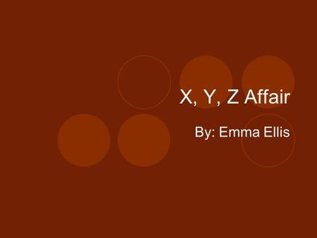 X, Y, Z Affair By: Emma Ellis. What was the X.Y,Z Affair The X, Y, Z Affair was an incident between France and the United States that had resulted in.