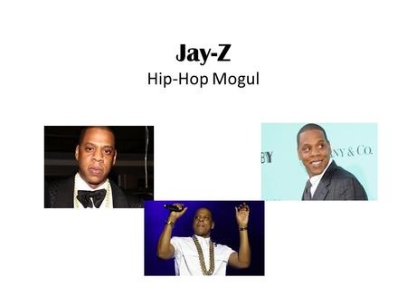 Jay-Z Hip-Hop Mogul. Key Events  Jay-Z meets fellow rapper Jaz-O in New York City.  Jay-Z goes on tour for the first time. This tour took him to London.