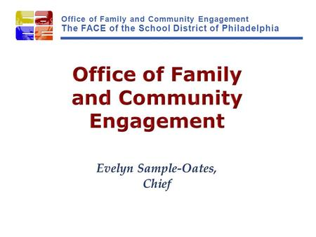 Office of Family and Community Engagement The FACE of the School District of Philadelphia.