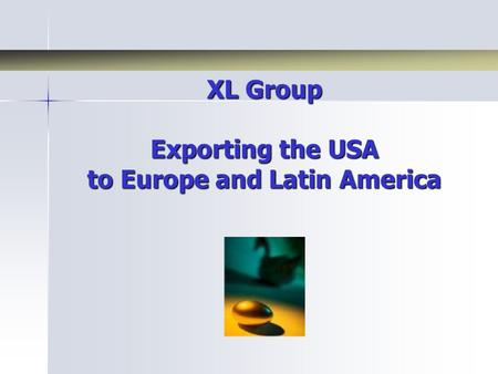 XL Group Exporting the USA to Europe and Latin America.