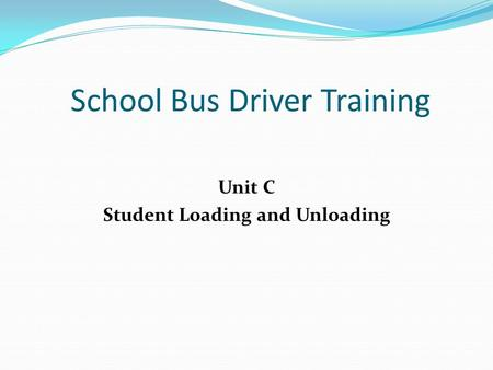 School Bus Driver Training Unit C Student Loading and Unloading.