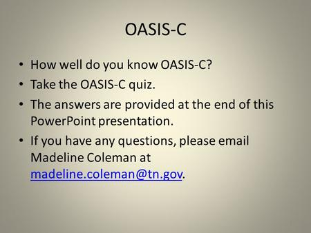 OASIS-C How well do you know OASIS-C? Take the OASIS-C quiz.