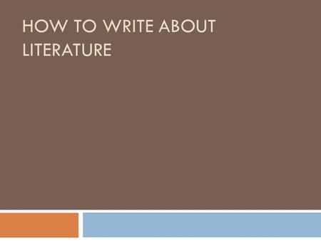 HOW TO WRITE ABOUT LITERATURE. Step one  Make your claim in one sentence, including the author and book title.  QUESTION: What important lesson does.