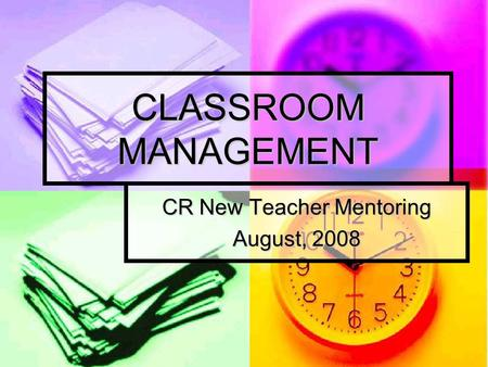 CLASSROOM MANAGEMENT CR New Teacher Mentoring August, 2008.