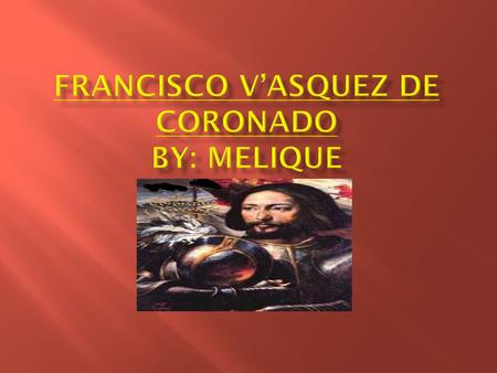  In 1540, the King of Spain sent Francisco Coronado to America to get wealth and power and also Francisco went there for glory and also the wealth.