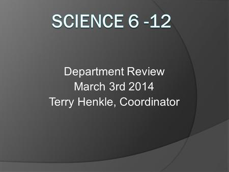 Department Review March 3rd 2014 Terry Henkle, Coordinator.