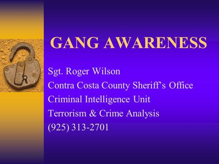 GANG AWARENESS Sgt. Roger Wilson Contra Costa County Sheriff's Office